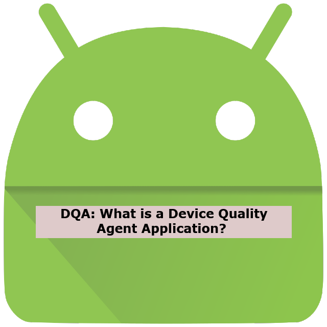 DQA- Device Quality Agent